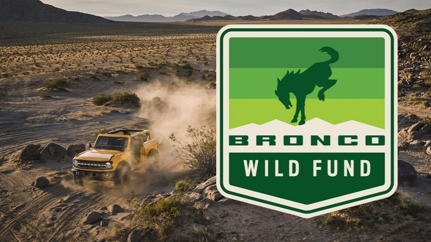 BRONCO WILD FUND TO SUPPORT OUTDOOR PRESERVATION, PUBLIC ACCESS, STARTING WITH NATIONAL FOREST FOUNDATION AND OUTWARD BOUND USA